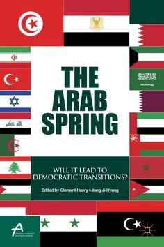 The Arab Spring: Will It Lead to Democratic Transitions?