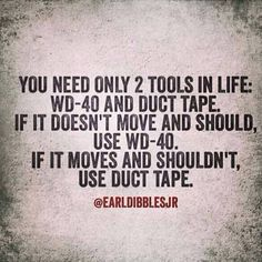 You need only two tools in life ...