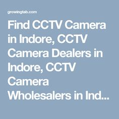 Find CCTV Camera in Indore, CCTV Camera Dealers in Indore, CCTV Camera Wholesalers in Indore, CCTV Camera Repair & Services in Indore, CCTV Camera installation Services in Indore, Post Free Ads for Sale CCTV Camera, Get CCTV Camera Distributors in Indore, CCTV Camera Manufacturers in Indore. http://growingtab.com/ad/services-cctv-camera/1/india/18/madhya-pradesh/1385/indore