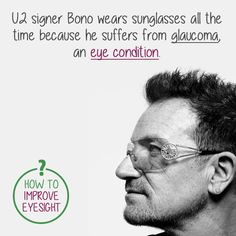 U2 singer Bono wears sunglasses all the time because he suffers from glaucoma, an eye condition.