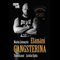 Elämäni gangsterina - Äänikirja - Marko Lönnqvist - Storytel