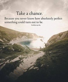Take a chance.. because I learned that THIS is very very true #LG
