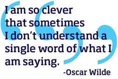 oscar wilde  that sounds like me... just ask my kids