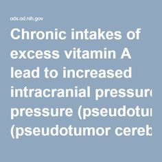 Chronic intakes of excess vitamin A lead to increased intracranial pressure (pseudotumor cerebri), dizziness, nausea, headaches, skin irritation, pain in joints and bones, coma, and even death [2,4,5]. Although hypervitaminosis A can be due to excessive dietary intakes, the condition is usually a result of consuming too much preformed vitamin A from supplements or therapeutic retinoids [3,5]. When people consume too much vitamin A, their tissue levels take a long time to fall after they…