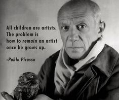 """""""All #children are #artists. The problem is how to remain an artist once he grows up."""" #picasso"""