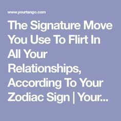 The Signature Move You Use To Flirt In All Your Relationships, According To Your Zodiac Sign | YourTango
