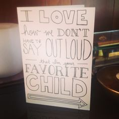 To send to my mother-She has four daughters who each feel they are her favorite! She's that amazing!!!