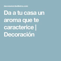 Da a tu casa un aroma que te caracterice | Decoración Logo Nasa, Cleaning Hacks, Projects To Try, Sweet Home, Tips, Soya, Ideas Para, Exterior, Crochet