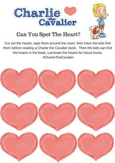 Cut out the hearts, tape them around the room, then have the kids find them before reading a Charlie the Cavalier book. Then the kids can find the hearts in the book. Laminate the hearts for future hunts. #CharlieTheCavalier