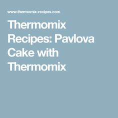 Thermomix Recipes: Pavlova Cake with Thermomix