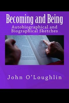 Becoming and Being: Autobiographical and Biographical Sketches by John O'Loughlin http://www.amazon.com/dp/1500254339/ref=cm_sw_r_pi_dp_5daQtb03TZ3NZB3M
