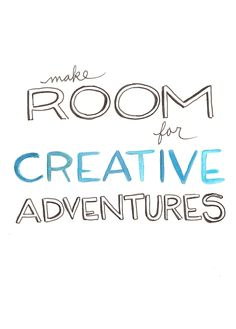 make room for creative adventures.