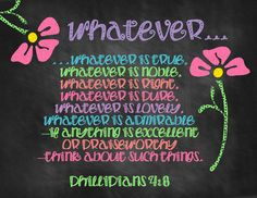 """Check out this sweet Chalkboard Art I created for my daughter.I LOVE this scripture and as she reaches the tween part of her life this """"Whatever"""" can be valuable! Chalkboard Scripture, Chalkboard Art Quotes, Chalkboard Print, Scripture Art, Bible Verses, My Salvation, Girls Bedroom, Bedroom Ideas, Bedrooms"""