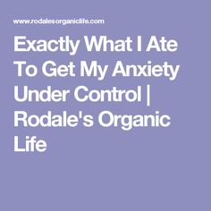 Exactly What I Ate To Get My Anxiety Under Control | Rodale's Organic Life