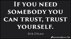 http://inspirationalquotes.club/wp-content/uploads/2015/01/InspirationalQuotes.Club-need-trust-advice-Bob-Dylan.jpg