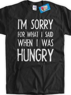 sorry for the mean thing i said when i was hungry. Hilarious!