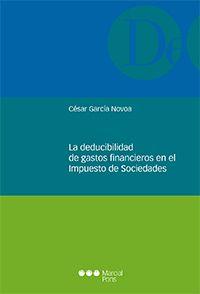 La deducibilidad de gastos financieros en el impuesto de sociedades / César García Novoa. Marcial Pons, 2016