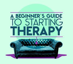 A Beginner's Guide to Starting Therapy - different types of therapy, how to know if it's a good match, etc.