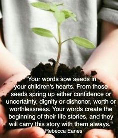 Your words sow seeds in your children's hearts. - Rebecca Eanes