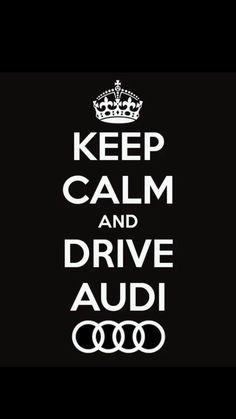 """""""Keep Calm and Drive Audi"""" www.KeyesAudi.com"""