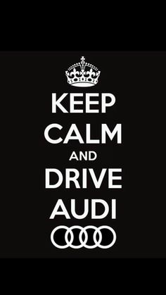 """Keep Calm and Drive Audi"" www.KeyesAudi.com"