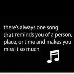There's always one song that reminds you of a person, place or time and makes you miss it so much.