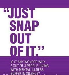 """""""Just snap out of it"""" #mentalhealth"""