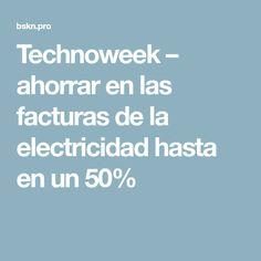 Technoweek – ahorrar en las facturas de la electricidad hasta en un 50%