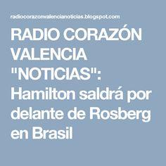 """RADIO CORAZÓN VALENCIA  """"NOTICIAS"""": Hamilton saldrá por delante de Rosberg en Brasil"""