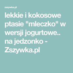 """lekkie i kokosowe ptasie """"mleczko"""" w wersji jogurtowe.. na jedzonko - Zszywka.pl"""