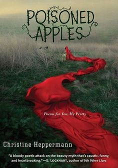 Poisoned Apples by Christine Heppermann Absolutely wonderful collection of poems.