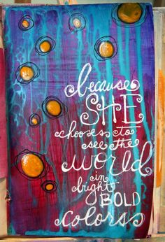 """""""because she chooses to see the world in bright, bold colors"""" by Donna Downey"""