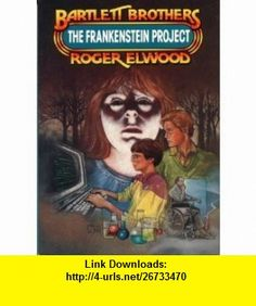 The Frankenstein Project (The Bartlett Brothers Series) (9780849933035) Roger Elwood , ISBN-10: 084993303X  , ISBN-13: 978-0849933035 ,  , tutorials , pdf , ebook , torrent , downloads , rapidshare , filesonic , hotfile , megaupload , fileserve