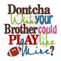 Sayings Dontcha Wish Brother Play Football Football Sister, Football Fever, Football Signs, Football Quotes, High School Football, Football Baby, Football And Basketball, Football Season, Football Boyfriend