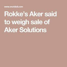Rokke's Aker said to weigh sale of Aker Solutions