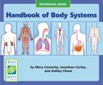 Handbook of Body Systems is a reference book with a section about each of the six most important systems in the body: the circulatory, digestive, musculo-skeletal, nervous, renal, and respiratory systems. Each section tells about the function and main parts of the system and briefly describes how the system works. Common problems that can occur within or between each system's organs are also mentioned. http://www.scienceandliteracy.org/units/books