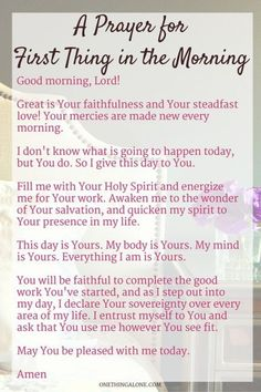 Bible Verses About Faith:A prayer for first thing in the morning Prayer Times, Prayer Scriptures, Bible Prayers, Faith Prayer, God Prayer, Power Of Prayer, Bible Verses, Prayer Room, Prayer Closet