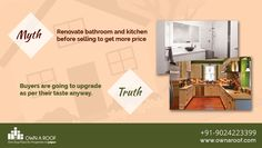 Myth: renovate bathroom and kitchen before selling to get more price    Truth: Buyers are going to upgrade as per their taste anyway.