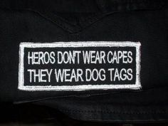 Heroes don't wear capes.  They wear dogtags.