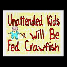 Unattended Kids Will Be Fed Crawfish Posters