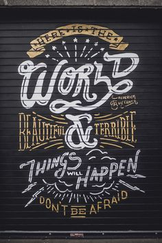 Typographty / There is the world beautiful & Terrible things will happen. Don't be afraid.