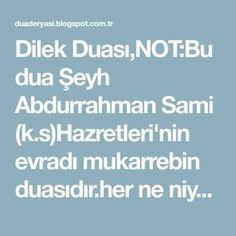 Dilek Duası,NOT:Bu dua Şeyh Abdurrahman Sami (k.s)Hazretleri'nin evradı mukarrebin duasıdır.her ne niyetle okunursa mutlaka kabul olur.