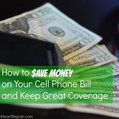 How to Save Money on Your Cell Phone Bill and Keep Great Coverage | iHeartRepair.com