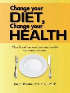 Change Your Diet, Change Your Health Published 2007