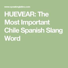 HUEVEAR: The Most Important Chile Spanish Slang Word