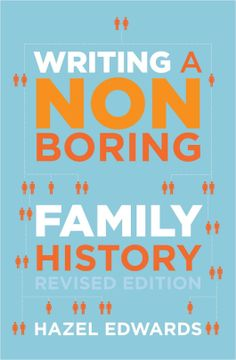 How to Write a Non Boring Family History, Revised edition, by Hazel Edwards.  $10.00 ebook.