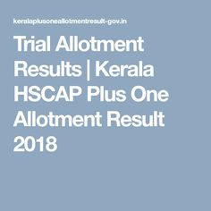 Trial Allotment Results | Kerala HSCAP Plus One Allotment Result 2018