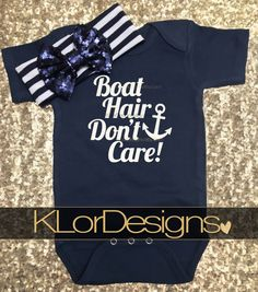 Boat Hair Don't Care onesie, Nautical baby onesie, Baby Girl Onesie, Anchor onesie, baby shower gift, Summer baby outfit, Patriotic Onesie by KLorDesigns on Etsy https://www.etsy.com/listing/295277151/boat-hair-dont-care-onesie-nautical-baby