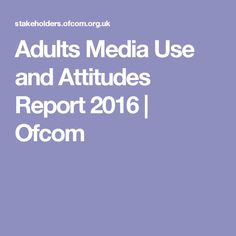 Adults Media Use and Attitudes Report 2016 | Ofcom
