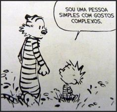 calvin e haroldo I am a simple person of complex tastes Words Quotes, Art Quotes, Funny Quotes, Life Quotes, Funny Memes, Inspirational Quotes, Sayings, Calvin Y Hobbes, More Than Words
